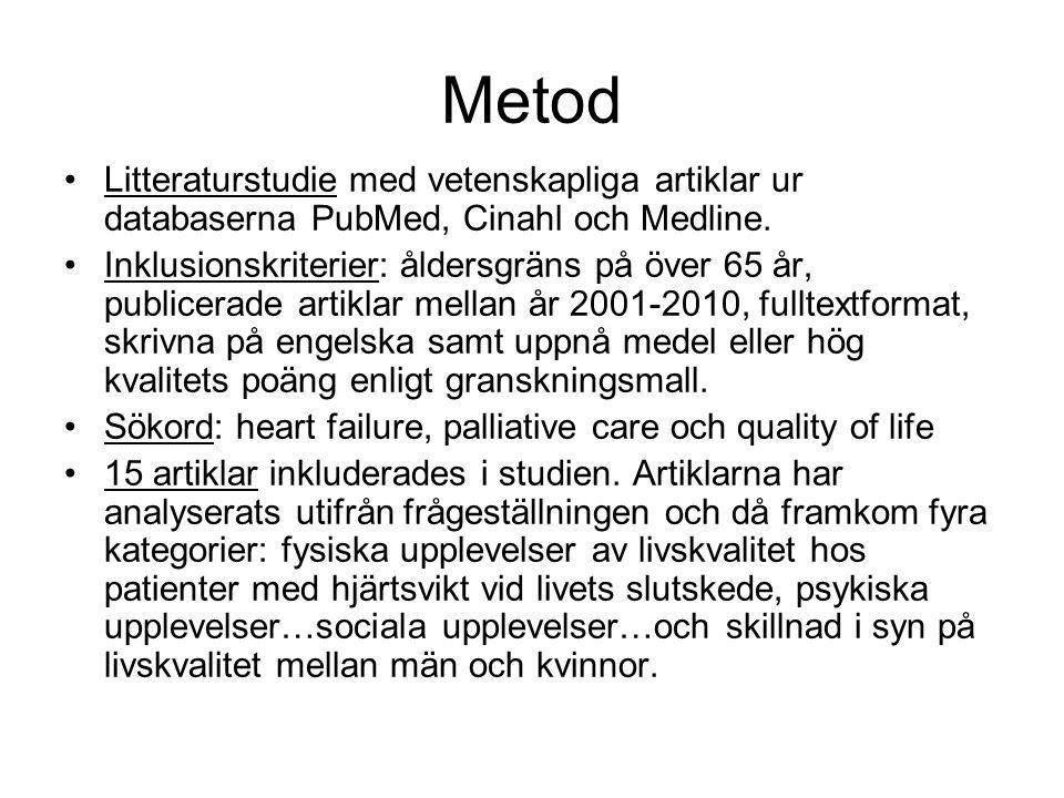 Metod Litteraturstudie med vetenskapliga artiklar ur databaserna PubMed, Cinahl och Medline.