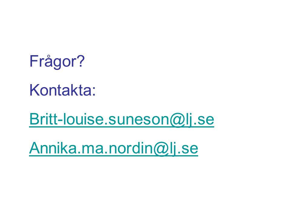 Frågor Kontakta: Britt-louise.suneson@lj.se Annika.ma.nordin@lj.se