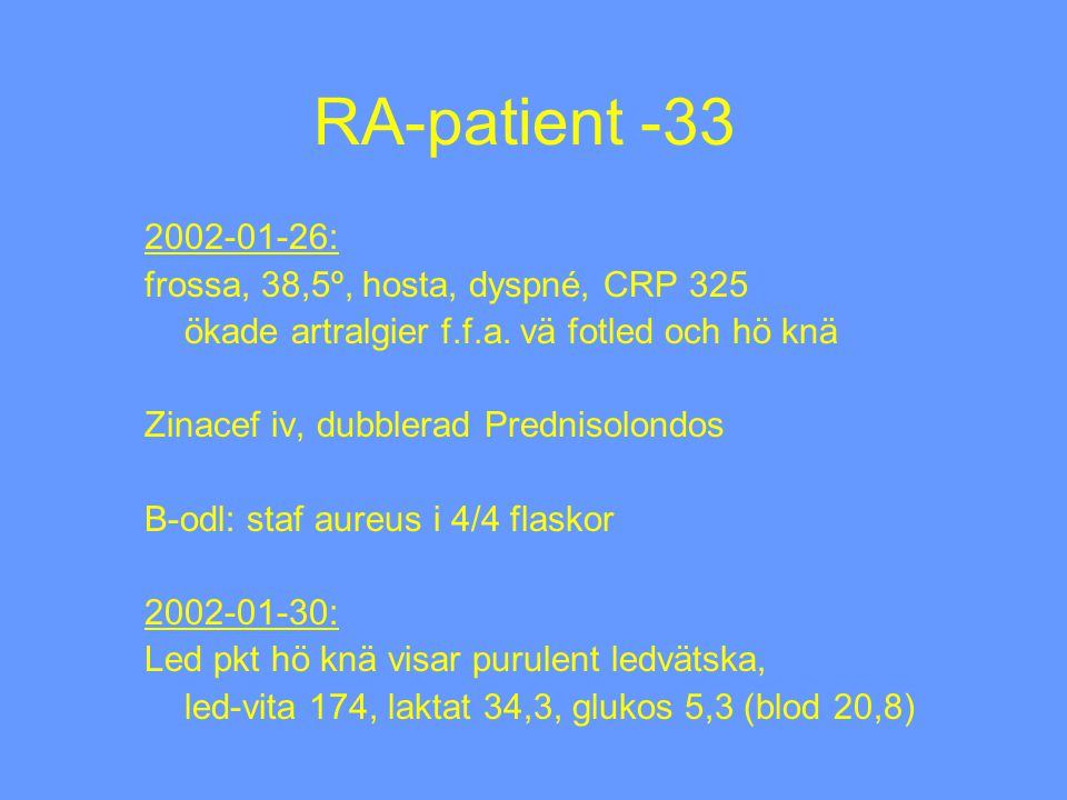 RA-patient -33 2002-01-26: frossa, 38,5º, hosta, dyspné, CRP 325