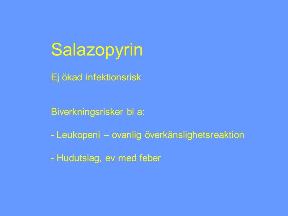 Salazopyrin Ej ökad infektionsrisk Biverkningsrisker bl a: - Leukopeni – ovanlig överkänslighetsreaktion - Hudutslag, ev med feber