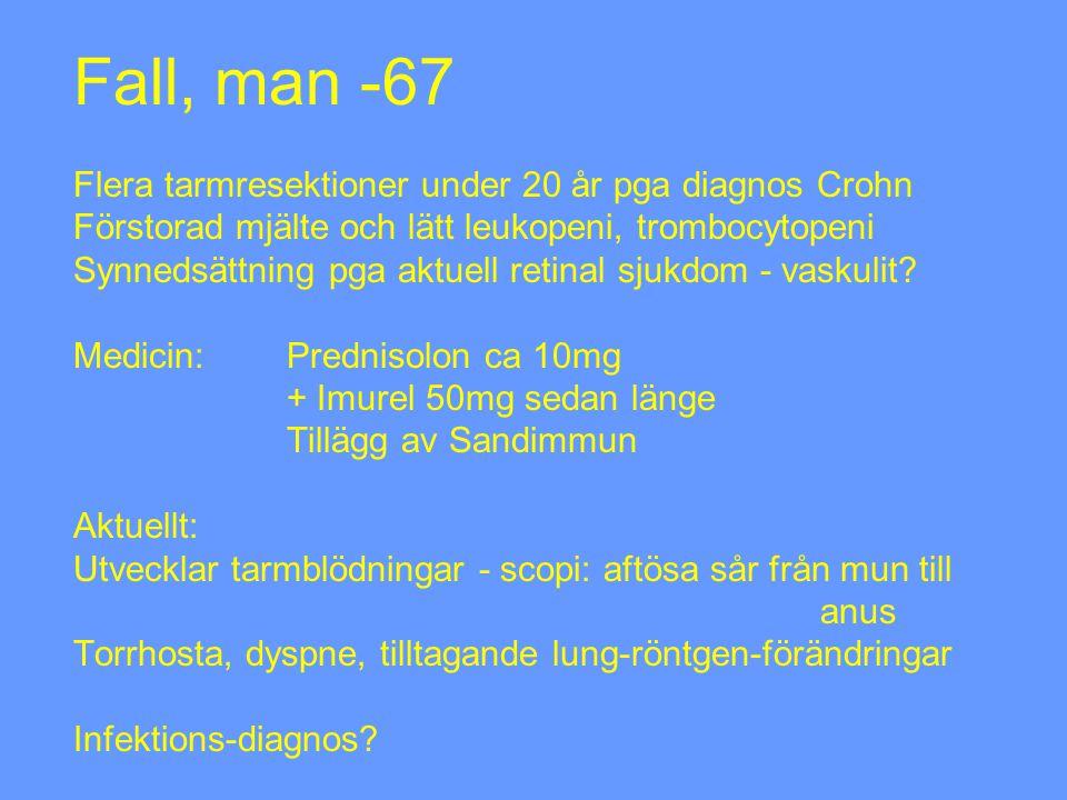 Fall, man -67 Flera tarmresektioner under 20 år pga diagnos Crohn Förstorad mjälte och lätt leukopeni, trombocytopeni Synnedsättning pga aktuell retinal sjukdom - vaskulit.