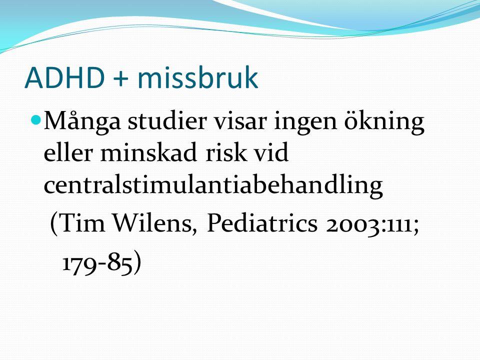 ADHD + missbruk Många studier visar ingen ökning eller minskad risk vid centralstimulantiabehandling.