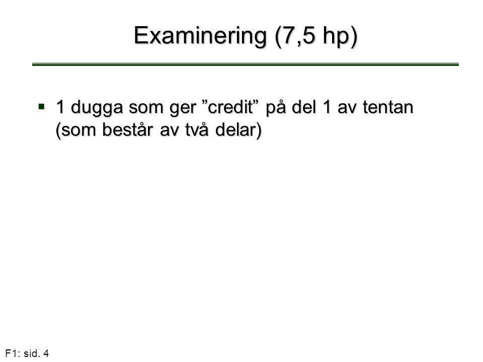 Examinering (7,5 hp) 1 dugga som ger credit på del 1 av tentan (som består av två delar)
