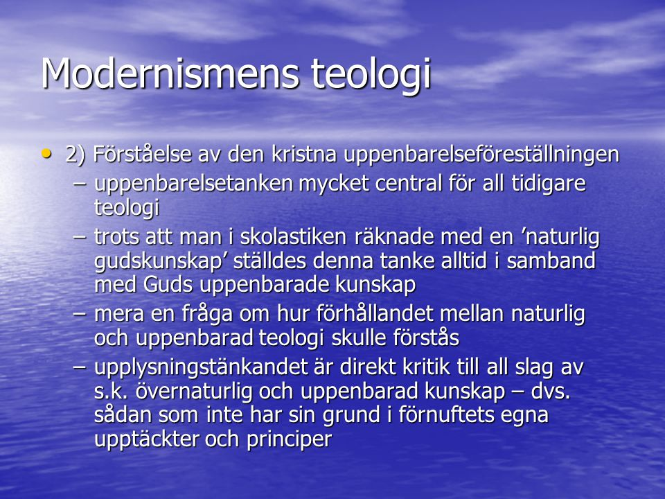 Modernismens teologi 2) Förståelse av den kristna uppenbarelseföreställningen. uppenbarelsetanken mycket central för all tidigare teologi.