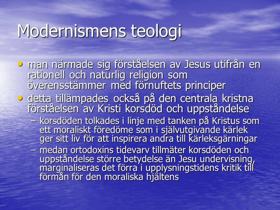 Modernismens teologi man närmade sig förståelsen av Jesus utifrån en rationell och naturlig religion som överensstämmer med förnuftets principer.