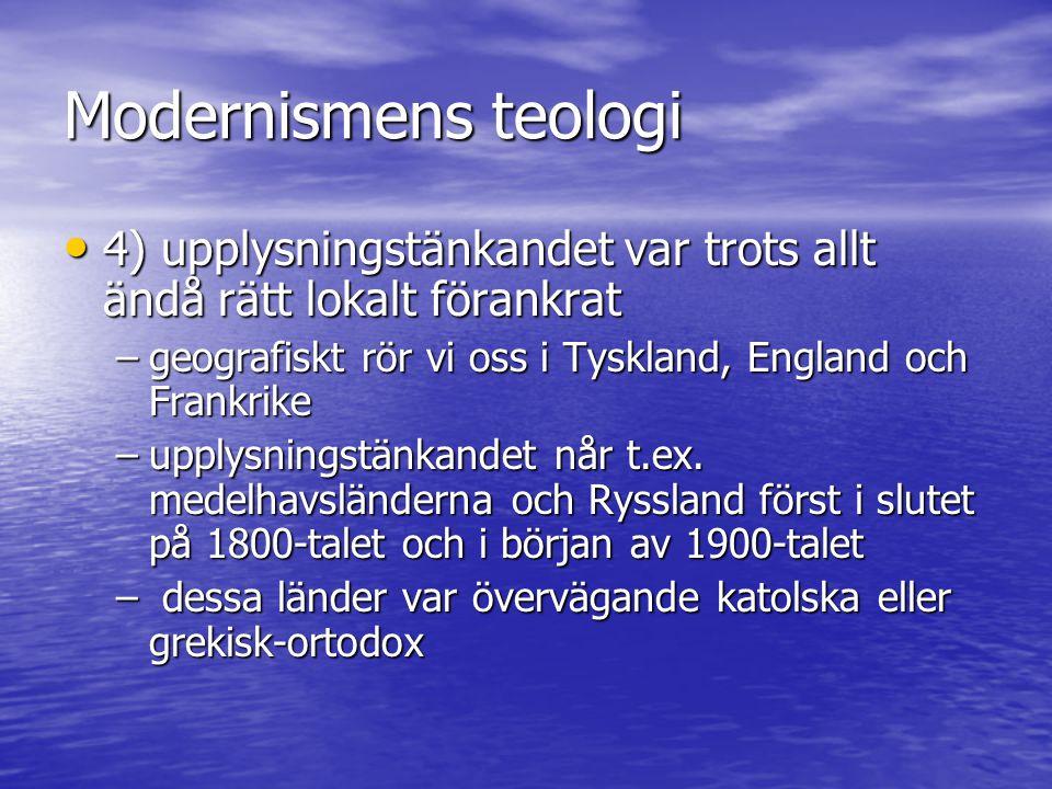 Modernismens teologi 4) upplysningstänkandet var trots allt ändå rätt lokalt förankrat. geografiskt rör vi oss i Tyskland, England och Frankrike.