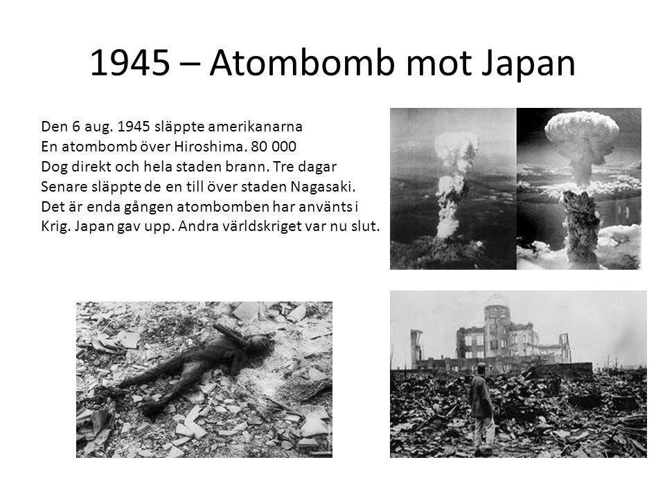 1945 – Atombomb mot Japan Den 6 aug. 1945 släppte amerikanarna
