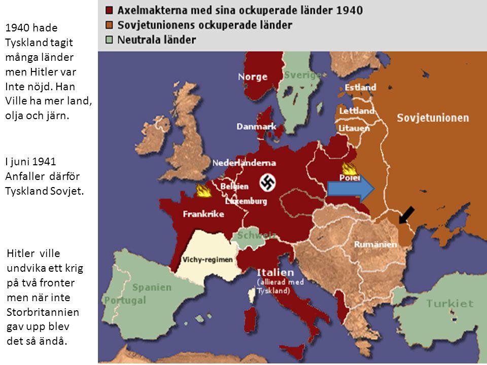 1940 hade Tyskland tagit. många länder. men Hitler var. Inte nöjd. Han. Ville ha mer land, olja och järn.