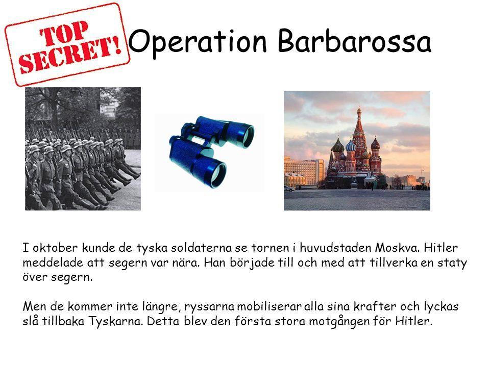 Operation Barbarossa I oktober kunde de tyska soldaterna se tornen i huvudstaden Moskva. Hitler.