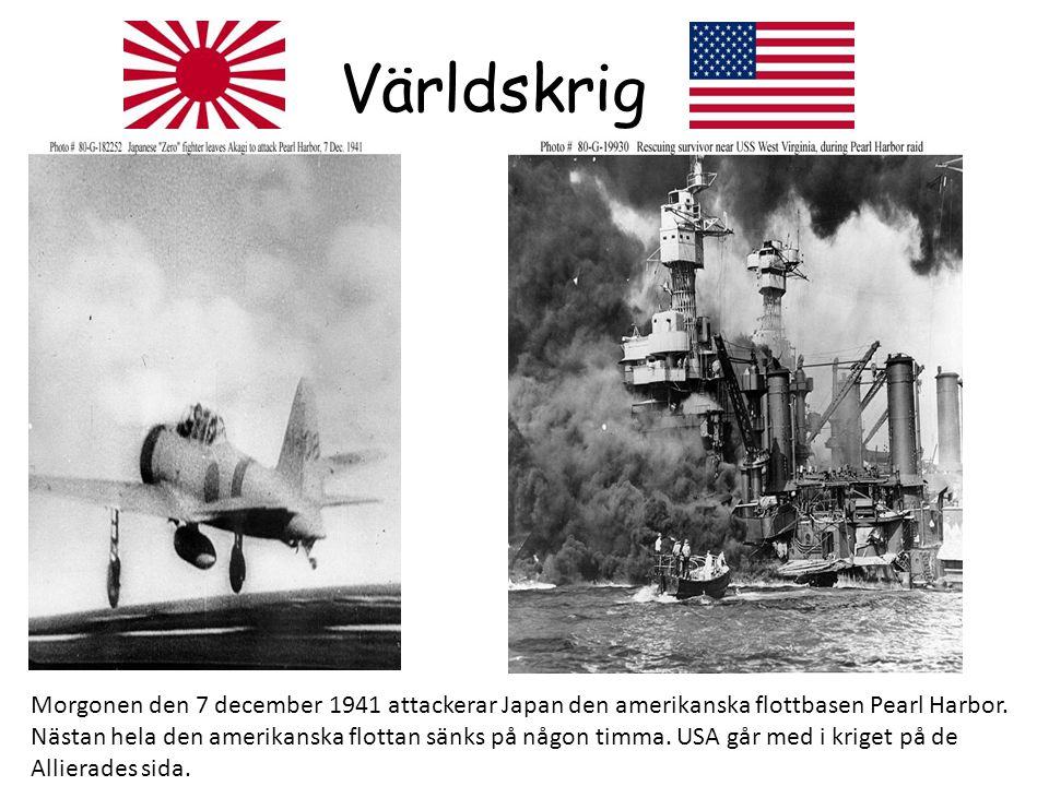 Världskrig Morgonen den 7 december 1941 attackerar Japan den amerikanska flottbasen Pearl Harbor.