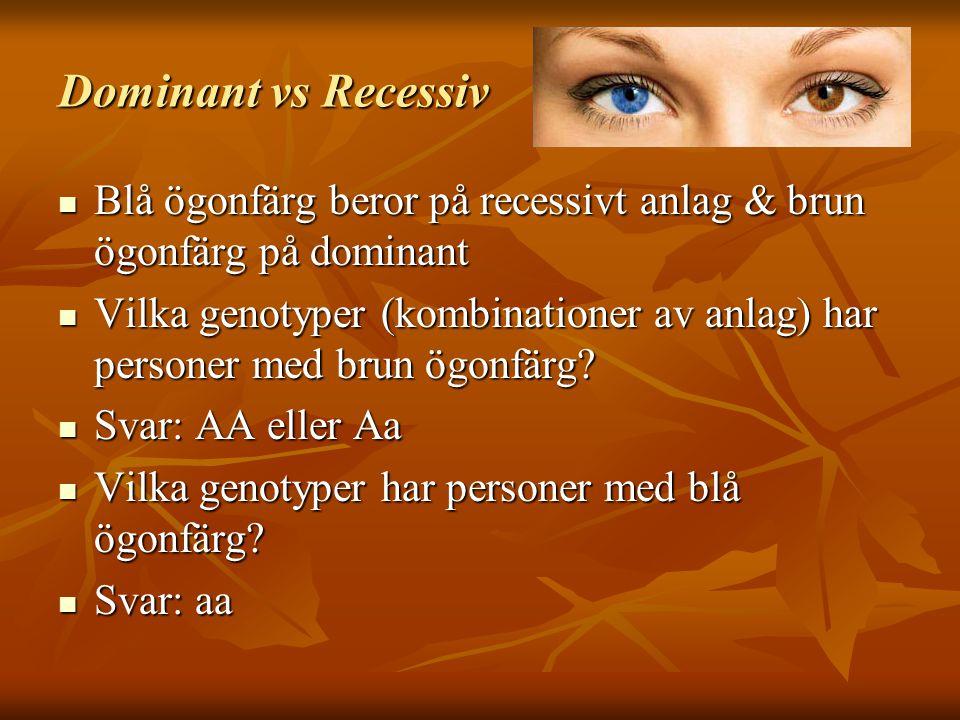Dominant vs Recessiv Blå ögonfärg beror på recessivt anlag & brun ögonfärg på dominant.