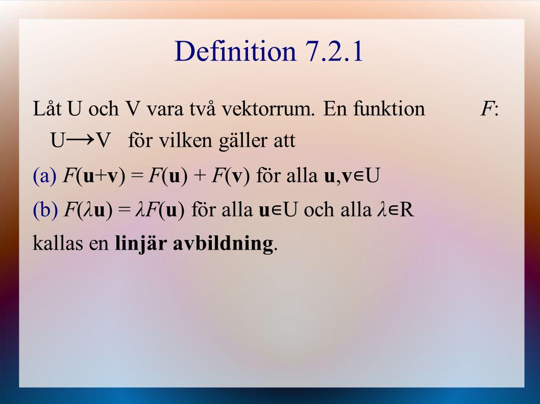 Definition 7.2.1 Låt U och V vara två vektorrum. En funktion F: U→V för vilken gäller att.