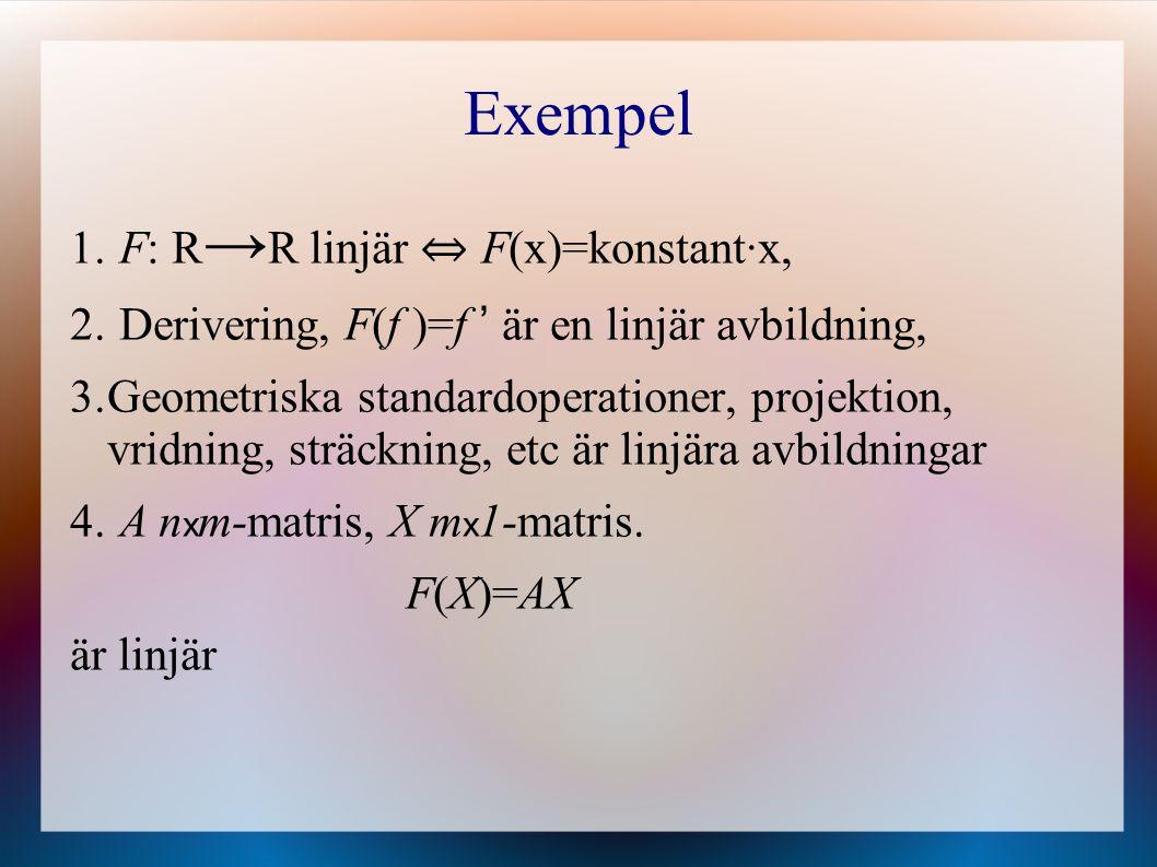 Exempel F: R→R linjär ⇔ F(x)=konstant·x,