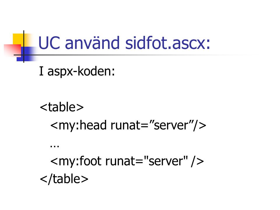 UC använd sidfot.ascx: I aspx-koden: <table>