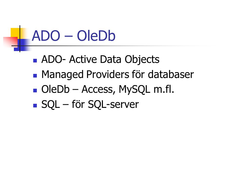ADO – OleDb ADO- Active Data Objects Managed Providers för databaser