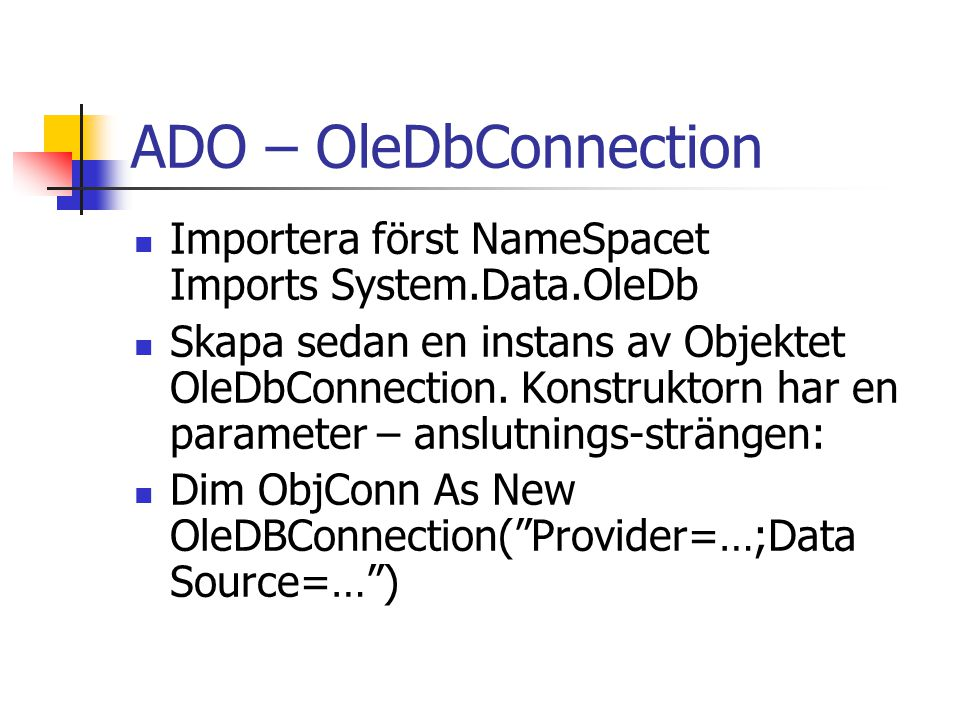 ADO – OleDbConnection Importera först NameSpacet Imports System.Data.OleDb.