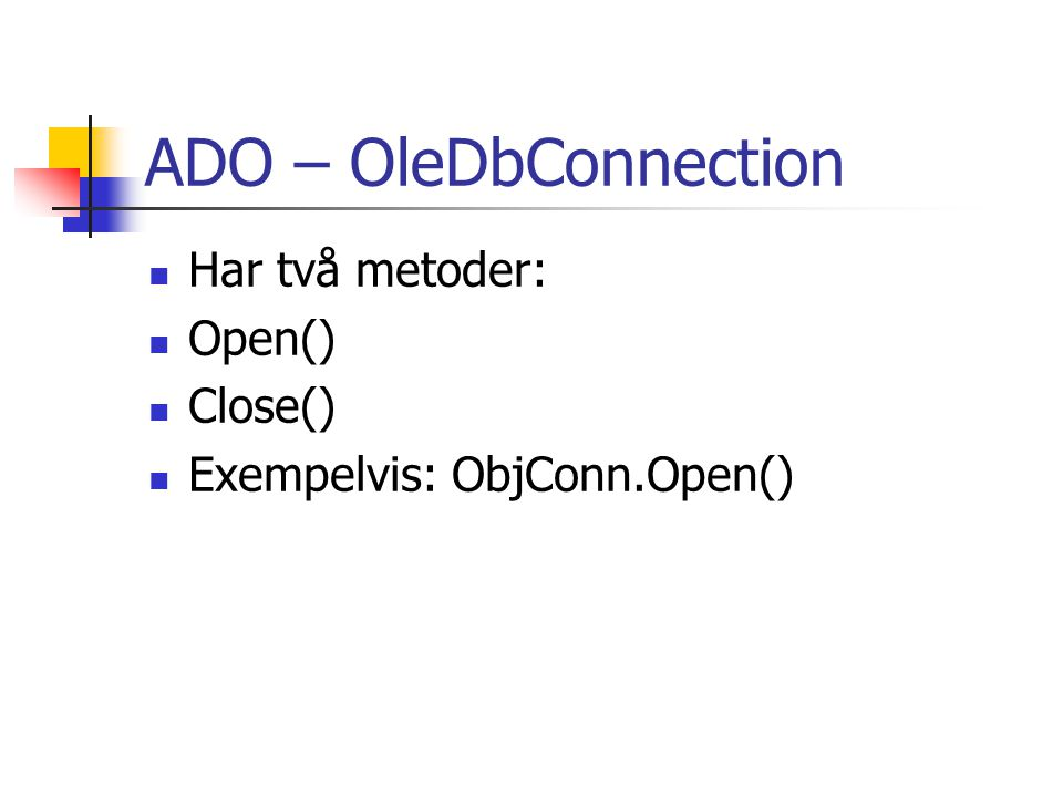 ADO – OleDbConnection Har två metoder: Open() Close()