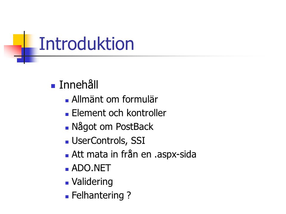 Introduktion Innehåll Allmänt om formulär Element och kontroller