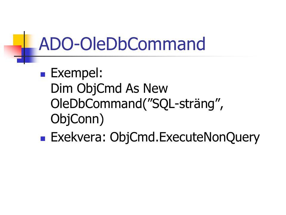 ADO-OleDbCommand Exempel: Dim ObjCmd As New OleDbCommand( SQL-sträng , ObjConn) Exekvera: ObjCmd.ExecuteNonQuery.