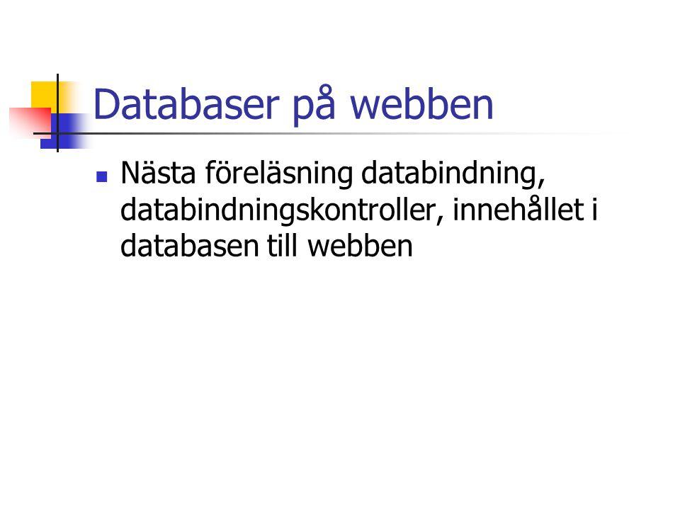 Databaser på webben Nästa föreläsning databindning, databindningskontroller, innehållet i databasen till webben.