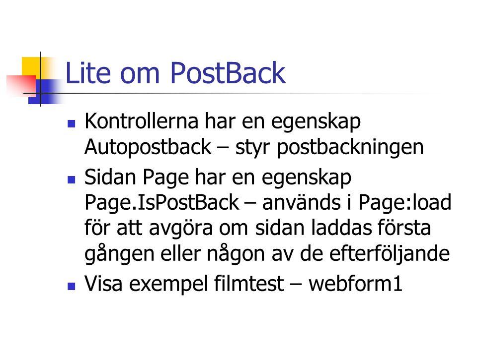 Lite om PostBack Kontrollerna har en egenskap Autopostback – styr postbackningen.
