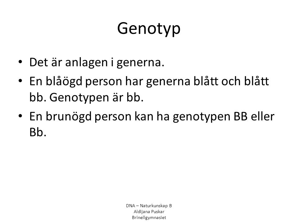 Genotyp Det är anlagen i generna.