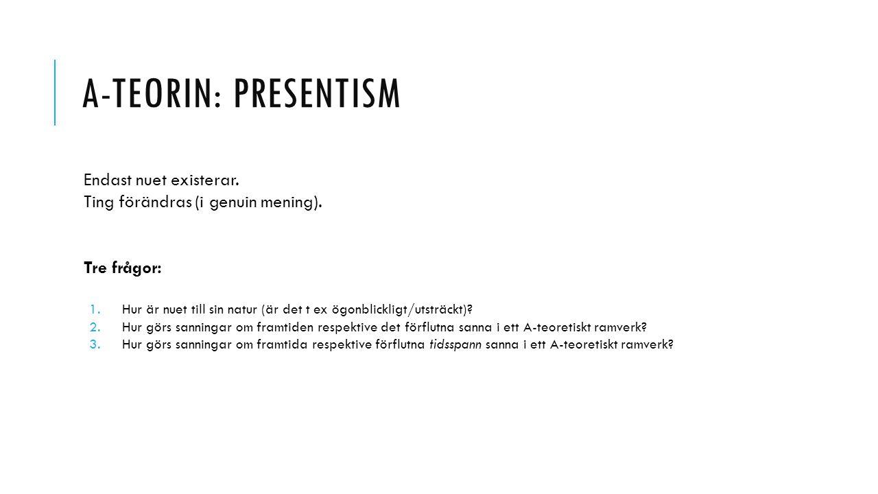 A-teorin: presentism Endast nuet existerar.