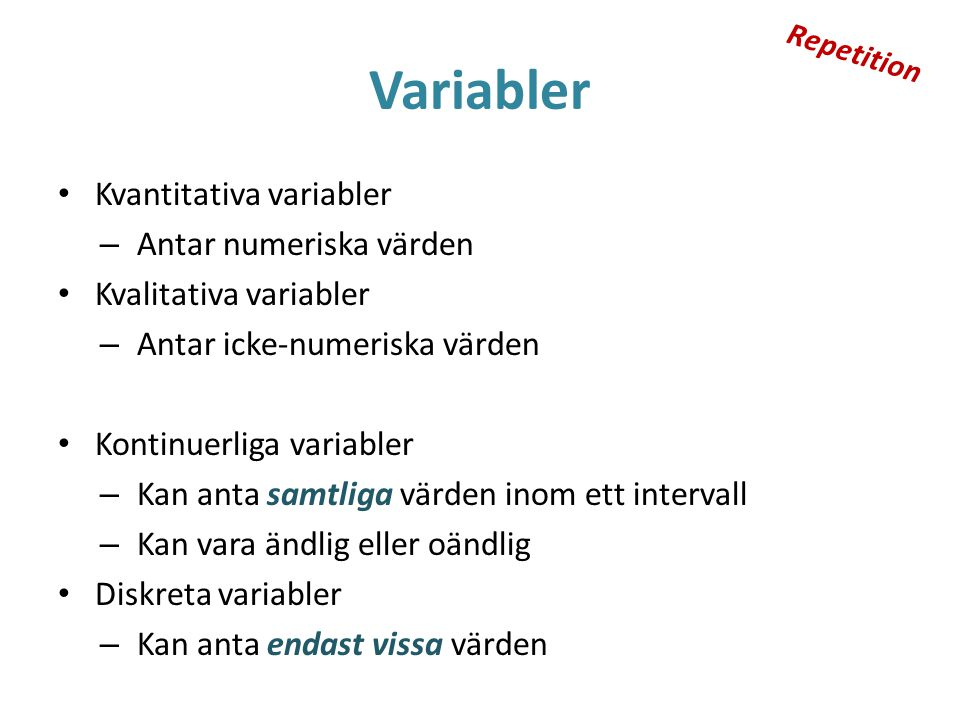 Variabler Kvantitativa variabler Antar numeriska värden
