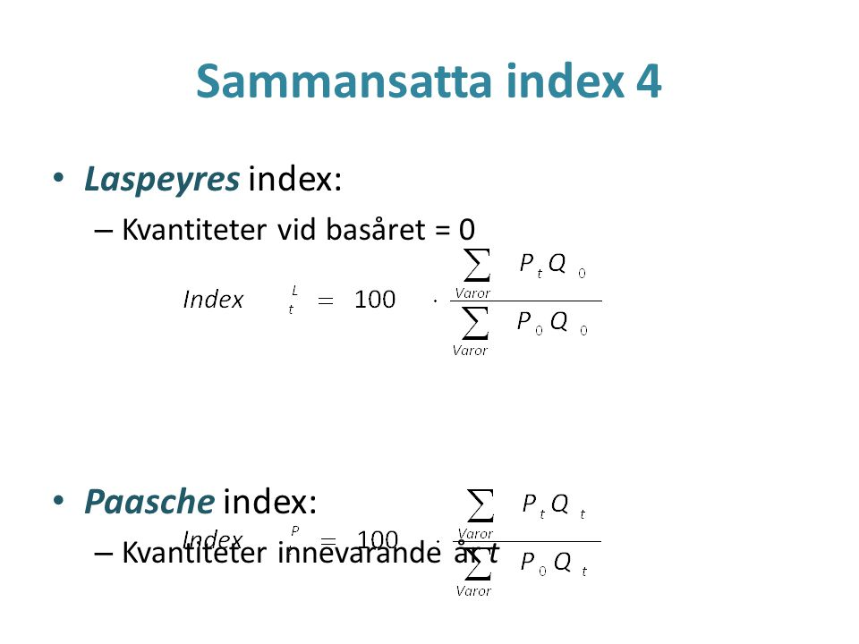 Sammansatta index 4 Laspeyres index: Paasche index: