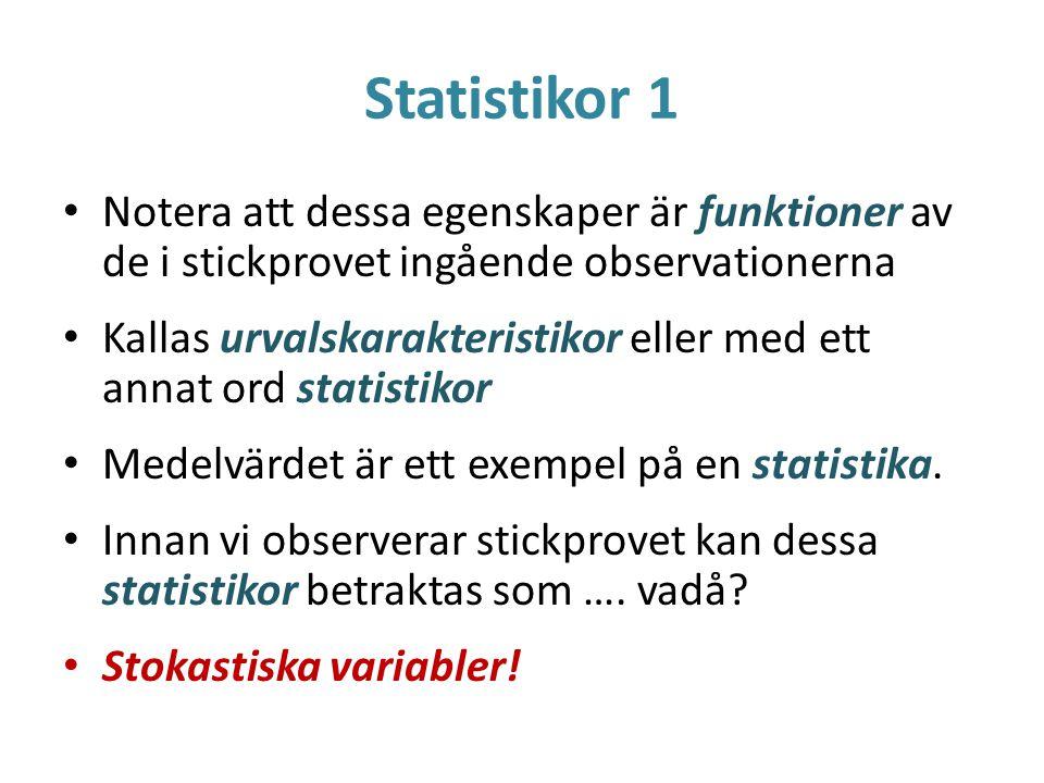 Statistikor 1 Notera att dessa egenskaper är funktioner av de i stickprovet ingående observationerna.