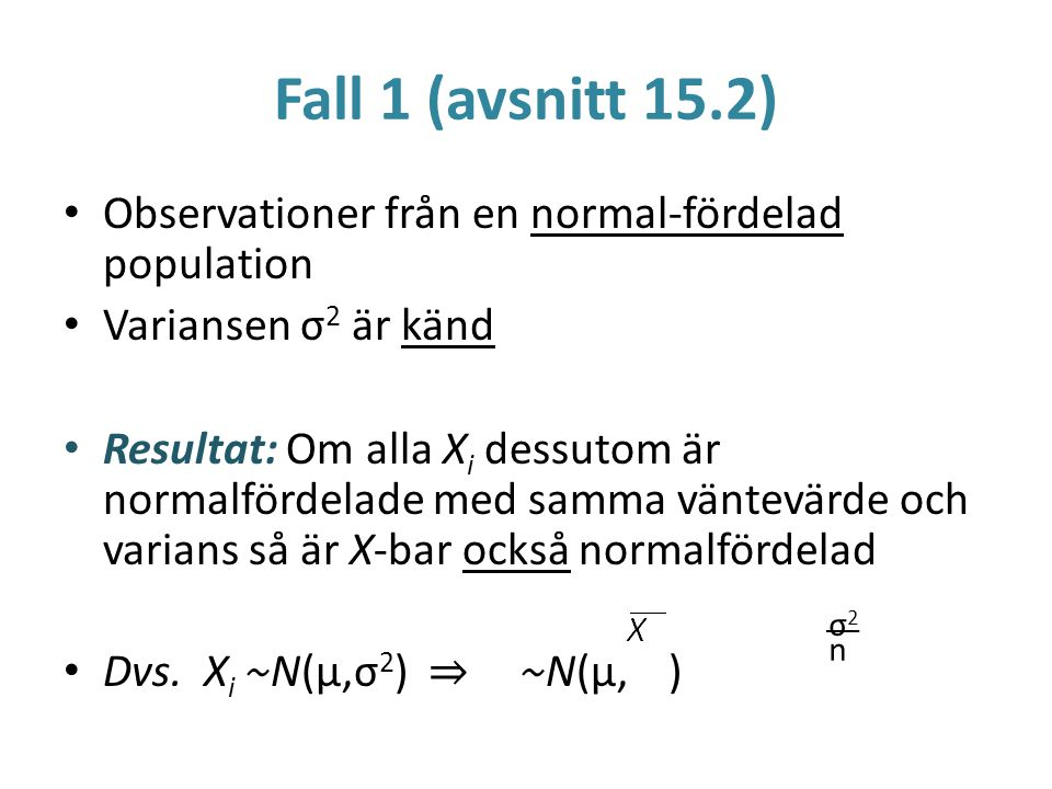 Fall 1 (avsnitt 15.2) Observationer från en normal-fördelad population