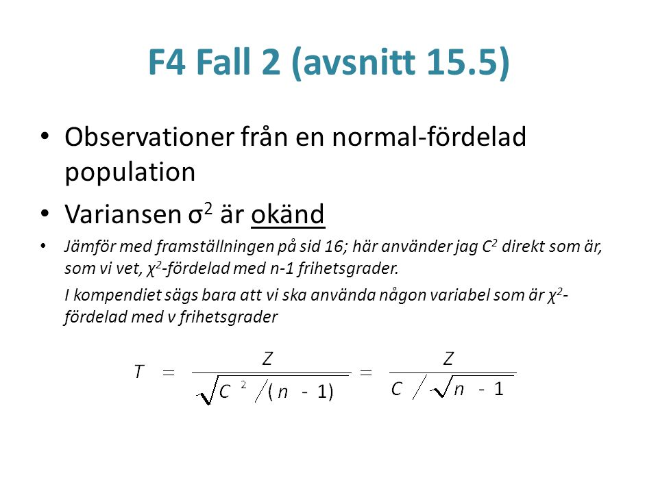 F4 Fall 2 (avsnitt 15.5) Observationer från en normal-fördelad population. Variansen σ2 är okänd.