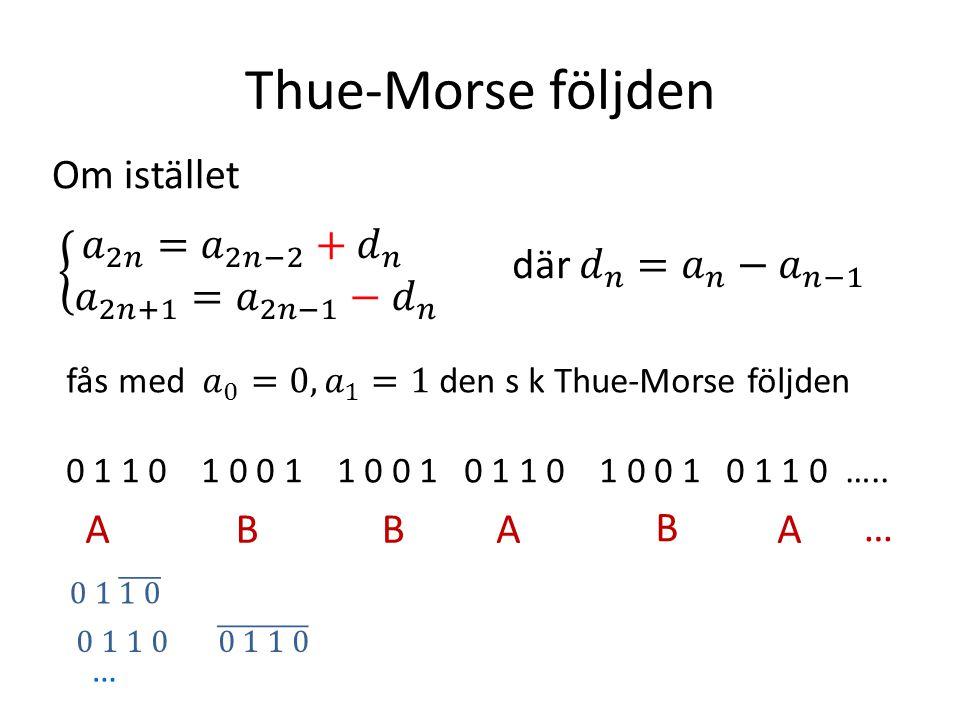 Thue-Morse följden Om istället