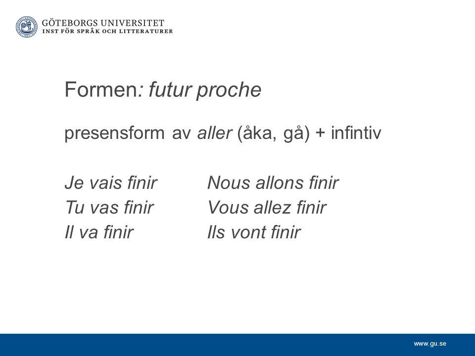 Formen: futur proche presensform av aller (åka, gå) + infintiv