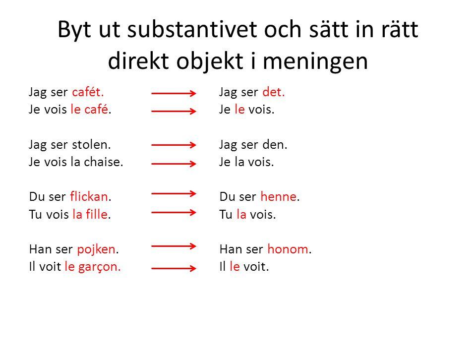 Byt ut substantivet och sätt in rätt direkt objekt i meningen