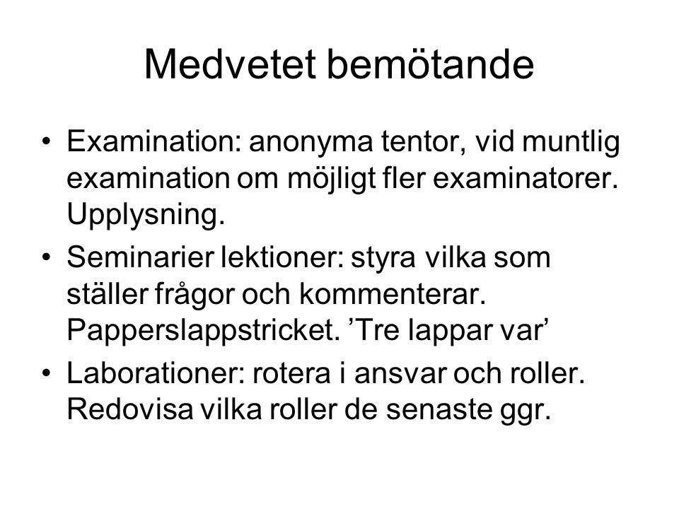 Medvetet bemötande Examination: anonyma tentor, vid muntlig examination om möjligt fler examinatorer. Upplysning.