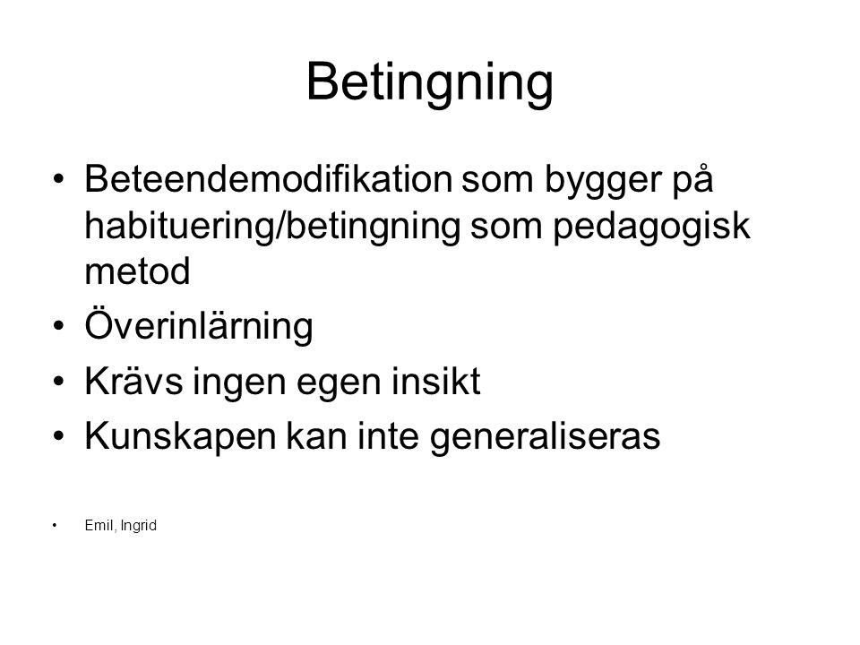 Betingning Beteendemodifikation som bygger på habituering/betingning som pedagogisk metod. Överinlärning.