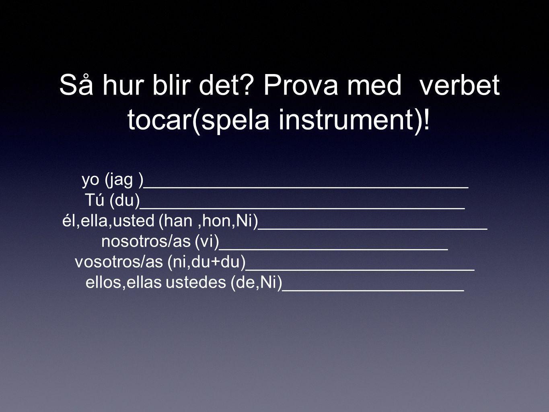 Så hur blir det Prova med verbet tocar(spela instrument)!