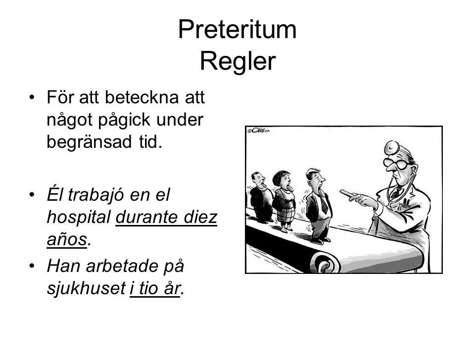 Preteritum Regler För att beteckna att något pågick under begränsad tid. Él trabajó en el hospital durante diez años.