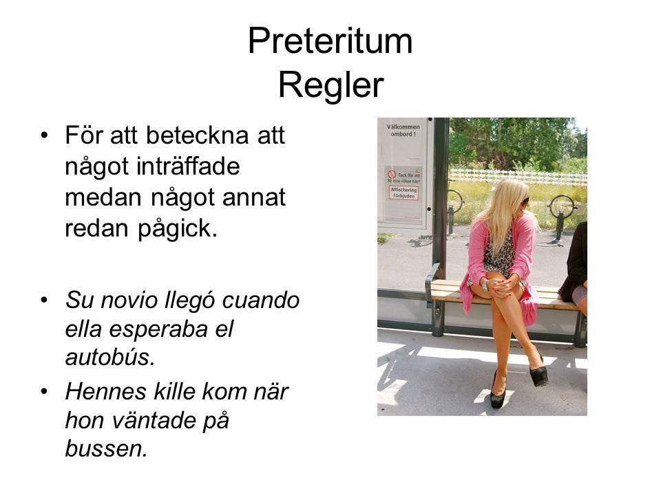 Preteritum Regler För att beteckna att något inträffade medan något annat redan pågick. Su novio llegó cuando ella esperaba el autobús.