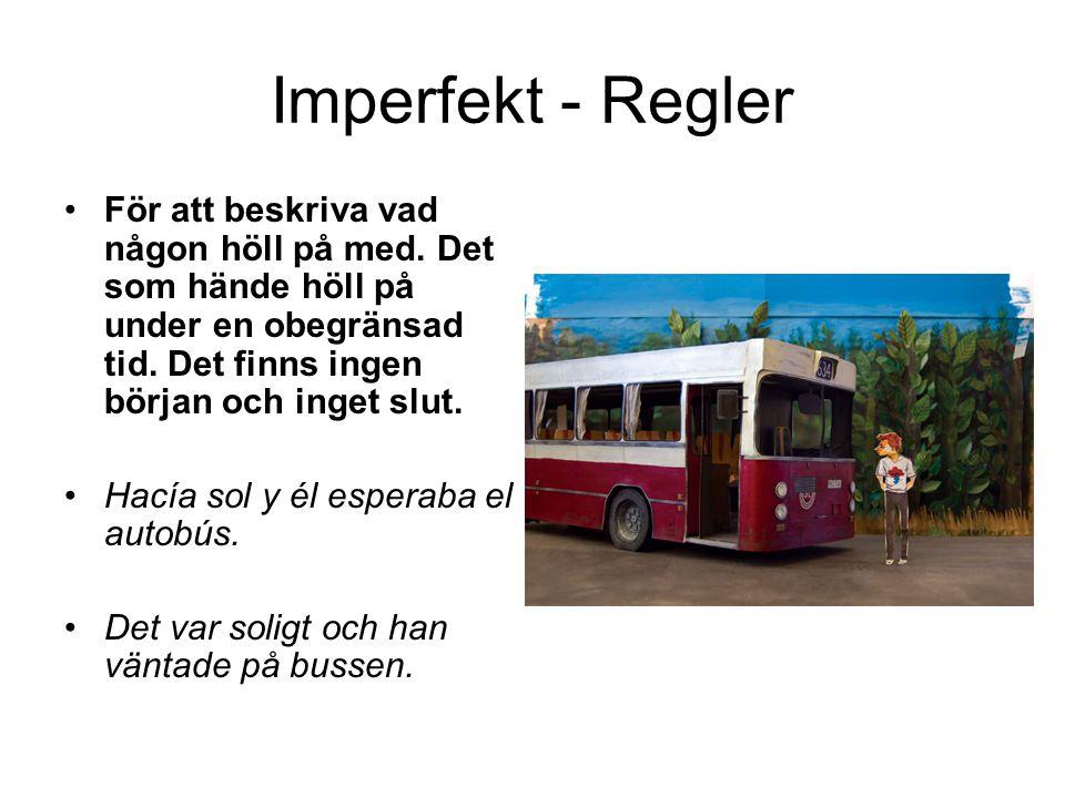 Imperfekt - Regler För att beskriva vad någon höll på med. Det som hände höll på under en obegränsad tid. Det finns ingen början och inget slut.