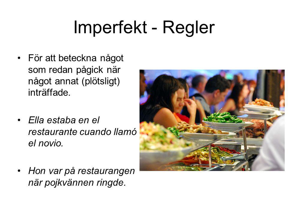 Imperfekt - Regler För att beteckna något som redan pågick när något annat (plötsligt) inträffade.