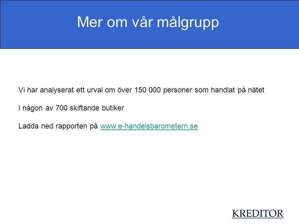 Mer om vår målgrupp Vi har analyserat ett urval om över 150 000 personer som handlat på nätet. I någon av 700 skiftande butiker.