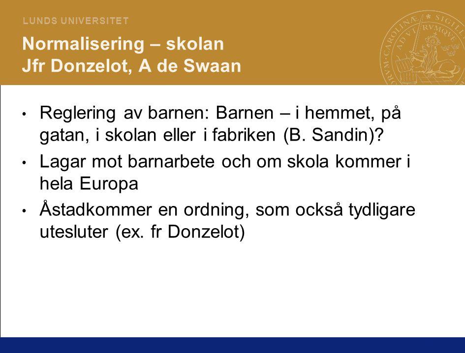 Normalisering – skolan Jfr Donzelot, A de Swaan