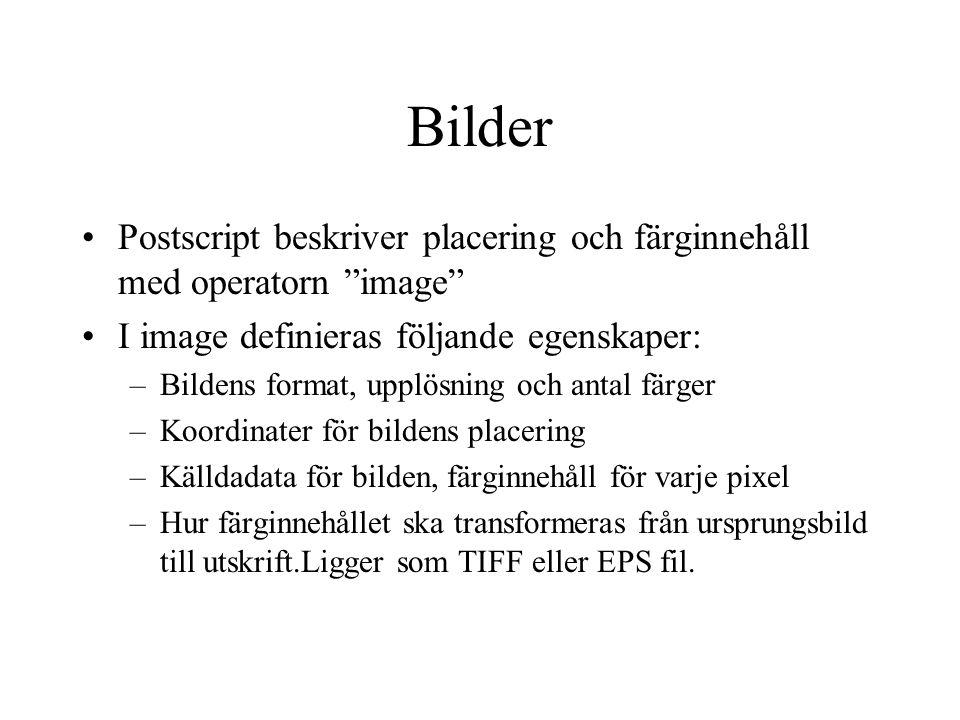 Bilder Postscript beskriver placering och färginnehåll med operatorn image I image definieras följande egenskaper:
