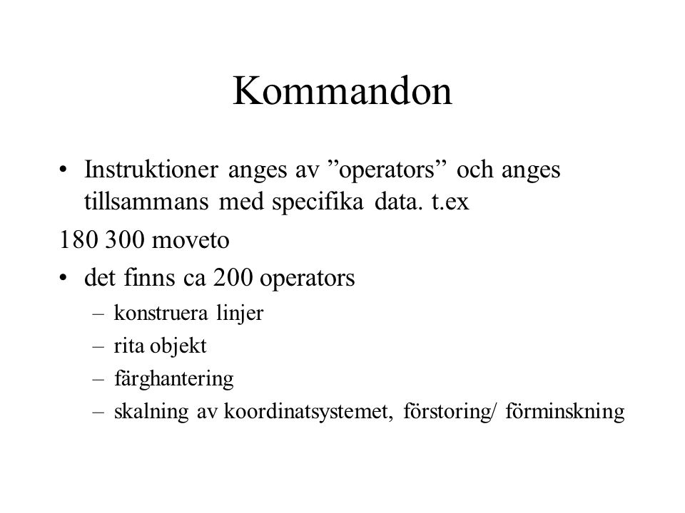 Kommandon Instruktioner anges av operators och anges tillsammans med specifika data. t.ex. 180 300 moveto.
