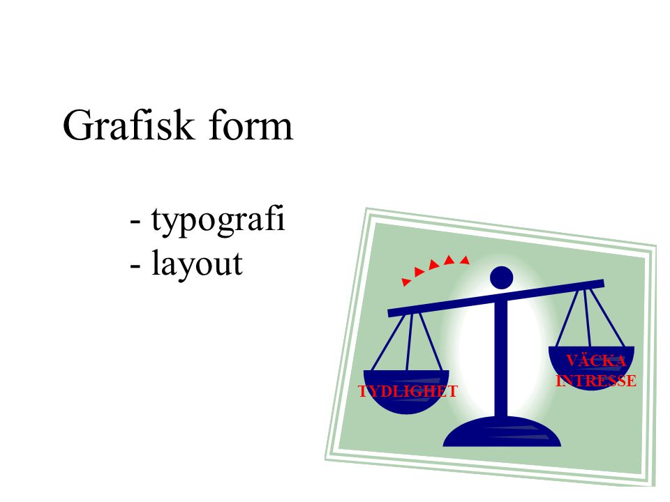 Grafisk form - typografi - layout VÄCKA INTRESSE TYDLIGHET