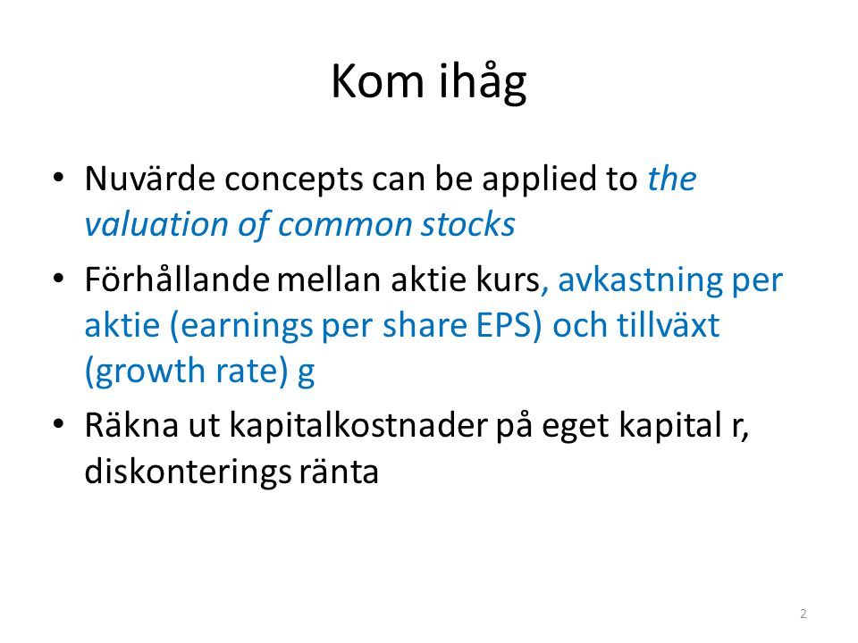 Kom ihåg Nuvärde concepts can be applied to the valuation of common stocks.