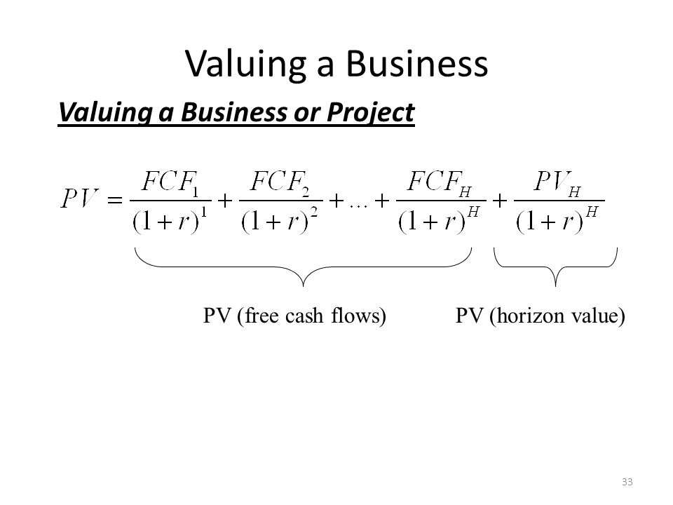 Valuing a Business Valuing a Business or Project PV (free cash flows)