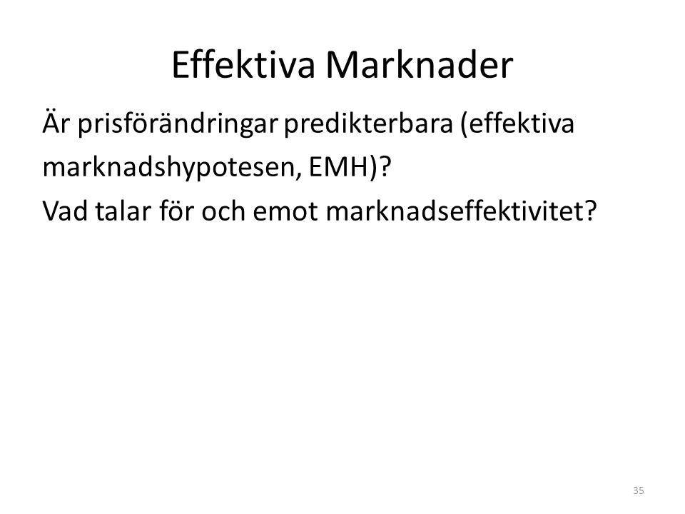 Effektiva Marknader Är prisförändringar predikterbara (effektiva marknadshypotesen, EMH).